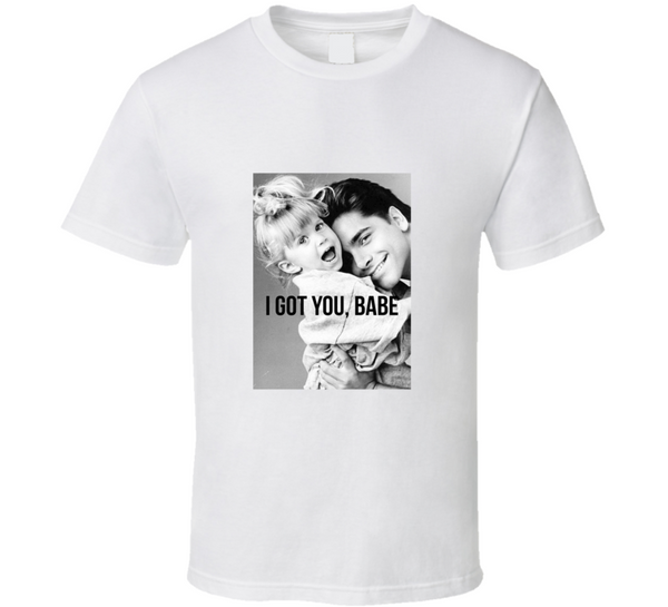 I Got You, Babe Uncle Jesse Michelle Full House 90s Tv T Shirt - Tees Happen