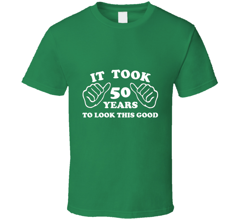 It Took 50 Years To Look This Good 50th Milestone Birthday Over The Hill T Shirt - Tees Happen