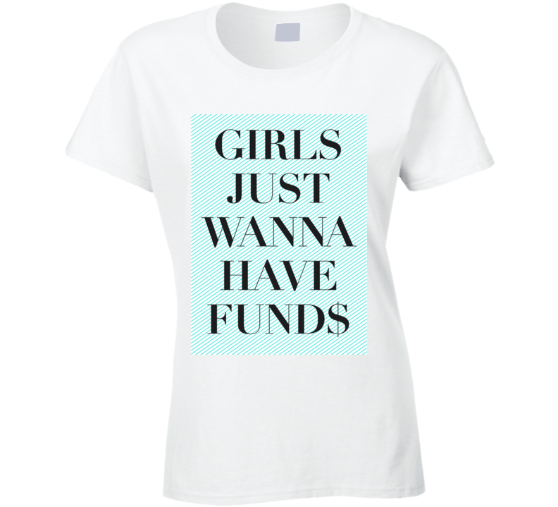 Girls Just Wanna Have Funds Cute Shopping  T Shirt - Tees Happen