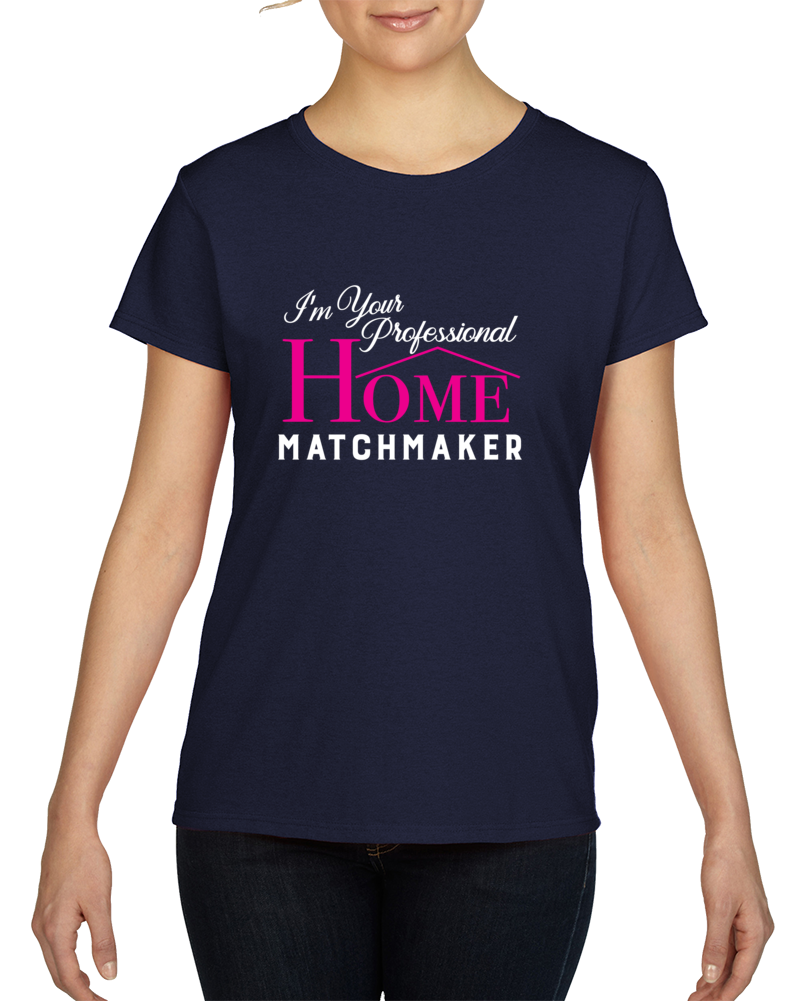 I'm Your Professional Home Matchmaker Fun Real Estate Realtor Buy Asell Houses Ladies T Shirt