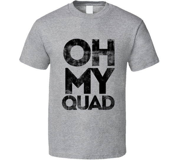 Oh My Quad Funny Fitness Gym Workout T Shirt - Tees Happen