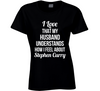 I Love That My Husband Understands How Much I Love Stephen Curry Funny Ladies Basketball T Shirt - Tees Happen