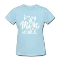 I Love You to the Moon and Back Cute Valentine's Day Women's T-Shirt - powder blue