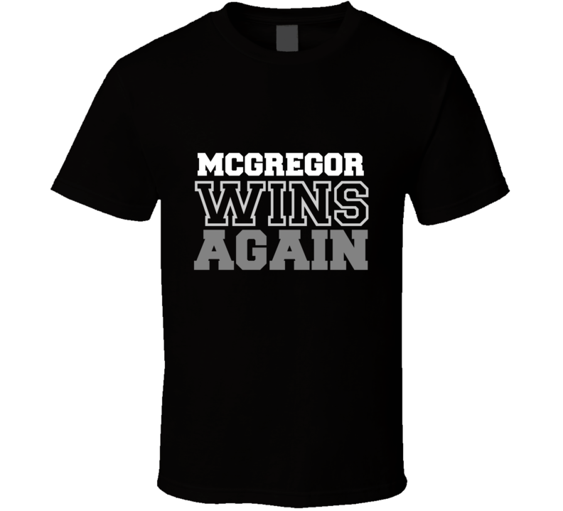 Conor McGregor Wins Again Fighter Champion Boxer Fan T Shirt - Tees Happen