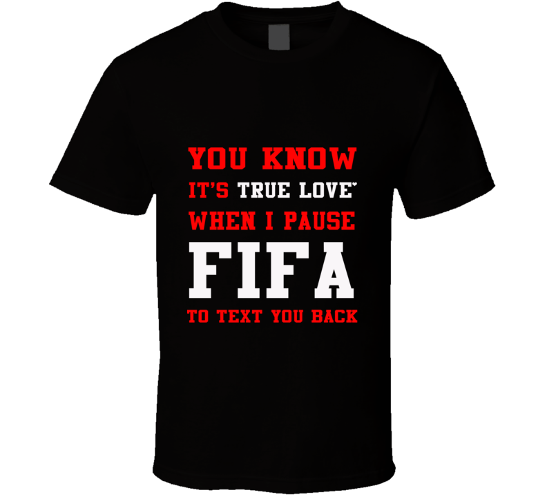 You Know It's True Love When... Fifa Soccer Video Game T Shirt - Tees Happen