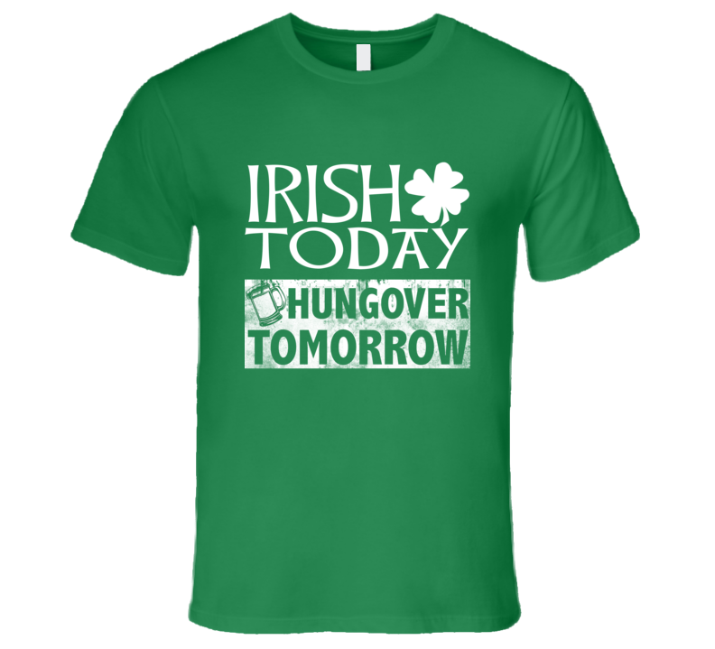 Irish Today, Hungover Tomorrow Funny St. Patrick's Day Drinking Beer  T Shirt - Tees Happen
