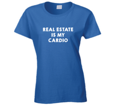 Real Estate Is My Cardio Funny Realtor Life Entrepreneur Home Sell Buy House Investor Ladies T Shirt