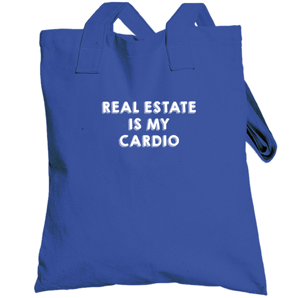 Real Estate Is My Cardio Funny Realtor Life Entrepreneur Home Sell Buy House Investor Totebag