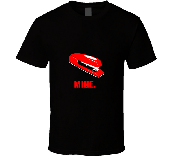 Mine. Red Stapler Office Space 90s Retro Movie T Shirt - Tees Happen