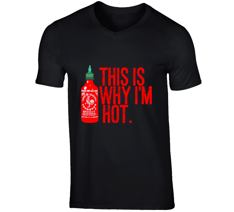 This Is Why I'm Hot Funny Sriracha Sauce Food V-Neck T Shirt - Tees Happen