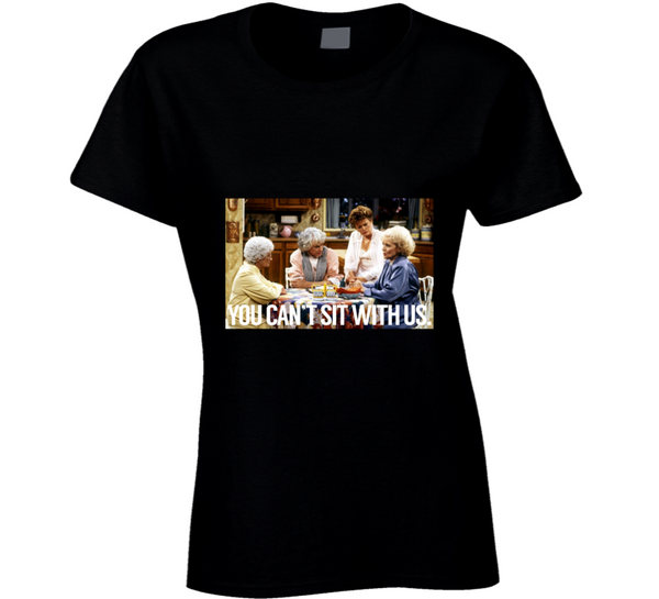 You Can't Sit With Us Golden Girls Best Friends Ladies T Shirt - Tees Happen