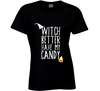 Witch Better Have My Candy Funny Halloween Trick or Treat T Shirt - Tees Happen