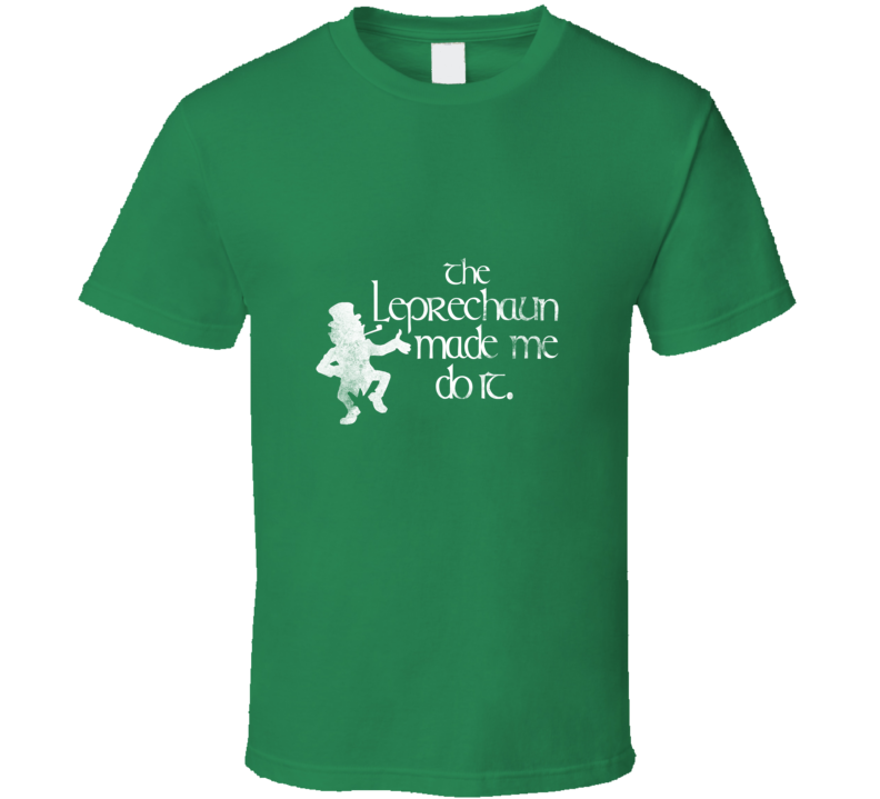 The Leprechaun Made Me Do it Funny St. Patricks Day  T Shirt - Tees Happen