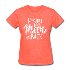 I Love You to the Moon and Back Cute Valentine's Day Women's T-Shirt - heather coral