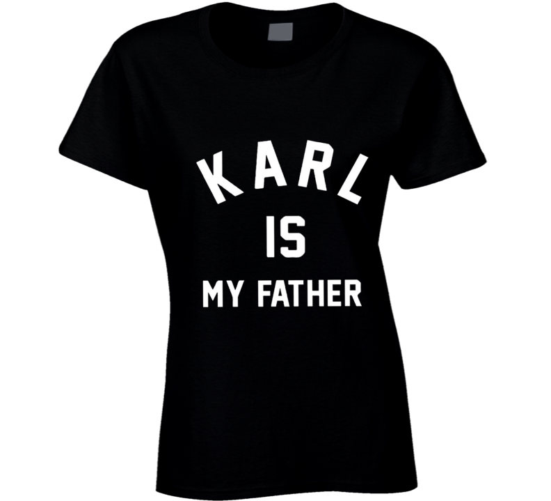 Karl is my Father Lagerfeld Fashion T Shirt - Tees Happen