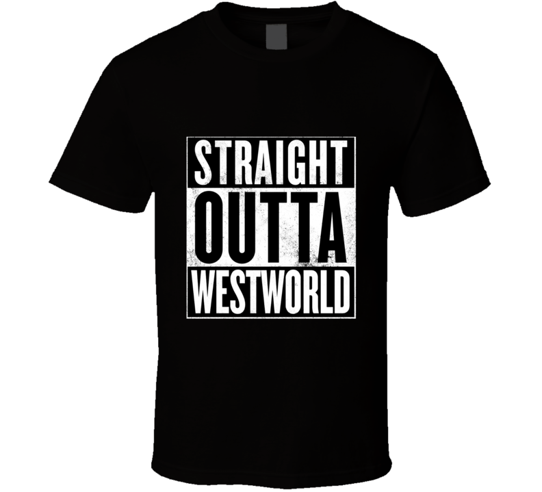 Straight Outta Westworld Every Hero Has a Code TV Show T Shirt - Tees Happen