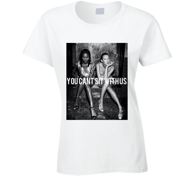 You Can't Sit With Us Model  T Shirt - Tees Happen