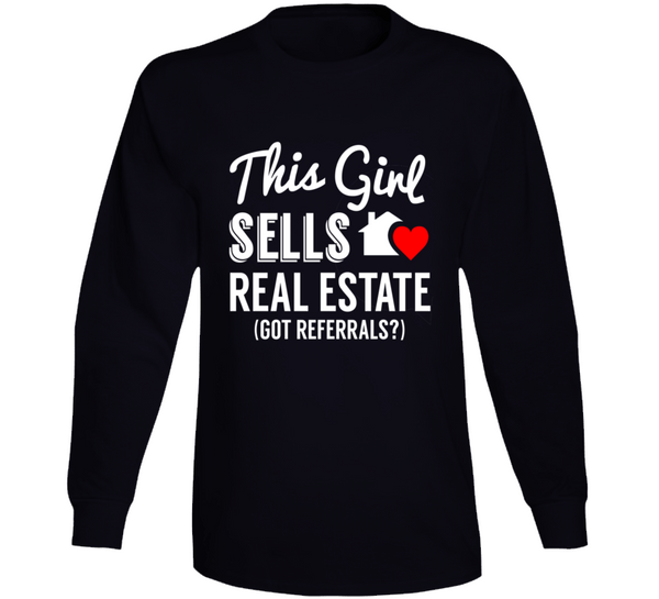 This Girl Sells Real Estate... Got Referrals? Cute Realtor Female Entrepreneur Long Sleeve