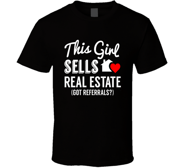This Girl Sells Real Estate... Got Referrals? Cute Realtor Female Entrepreneur T Shirt