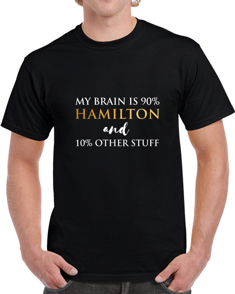 My Brain Is 90% Hamilton And 10% Other Stuff Musical Theatre Political History T Shirt - Tees Happen