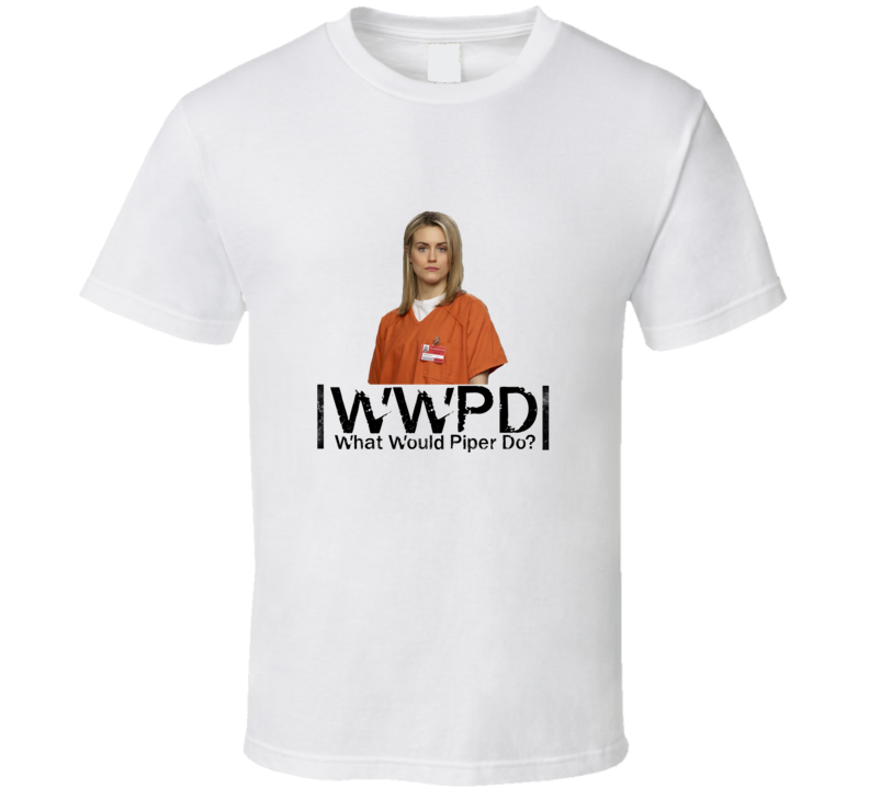 What Would Piper Do? Funny OITNB Inspired  T Shirt - Tees Happen