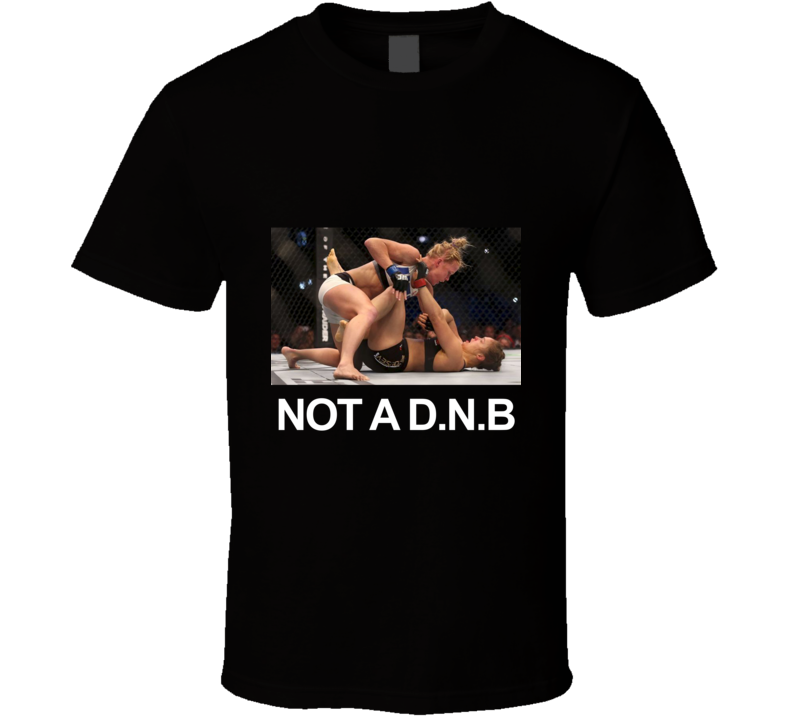 Not A D.N.B New Women's Fighting Champion Holly Holm T Shirt - Tees Happen