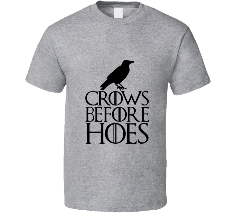 Crows Before Hoes Funny GoT Inspired TV  T Shirt - Tees Happen