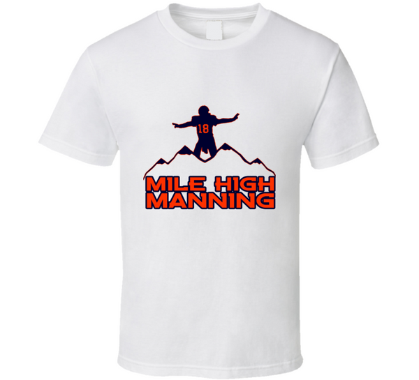 Mile High Manning 18 Football Champions Denver Sport T Shirt - Tees Happen