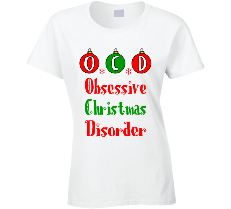 O.C.D Obsessive Christmas Disorder Funny Holiday T Shirt - Tees Happen