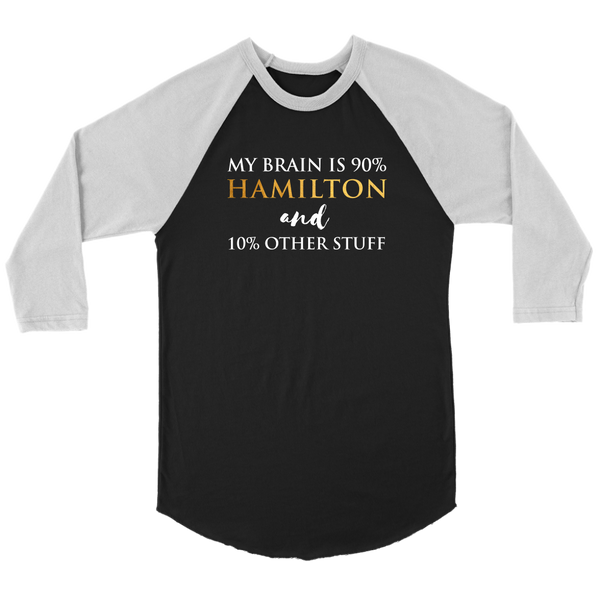 My Brain Is 90% Hamilton And 10% Other Stuff Musical Theatre Political History T Shirt