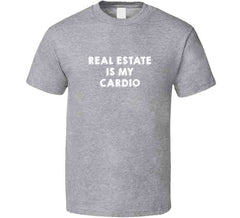 Real Estate Is My Cardio Funny Realtor Life Entrepreneur Home Sell Buy House Investor T Shirt