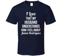 I Love That My Husband Understands How I Feel About James Rodriguez Ladies Funny Soccer T Shirt - Tees Happen