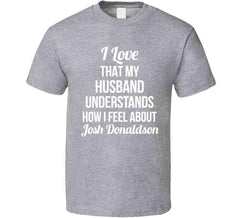 I Love That My Husband Understands How I Feel About Josh Donaldson Ladies Funny Toronto Baseball T Shirt - Tees Happen