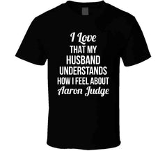 I Love That My Husband Understands How I Feel About Aaron Judge Ladies Funny Baseball T Shirt - Tees Happen