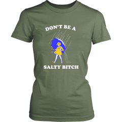 Don't Be a Salty Bitch Funny Salt Girl Slogan T-Shirt - Tees Happen