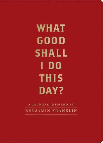 What Good Shall I Do This Day?: A Journal Inspired by Benjamin Franklin