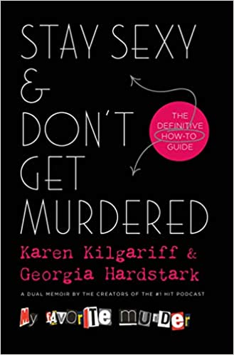 Stay Sexy & Don't Get Murdered: The Definitive How-To Guide by Karen Kilgariff & Georgia Hardstark (Hardcover)