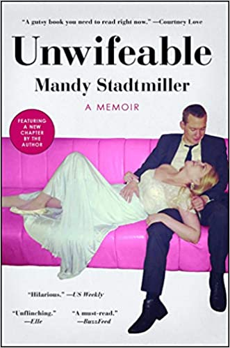 Unwifeable: A Memoir by Mandy Stadtmiller (Paperback)