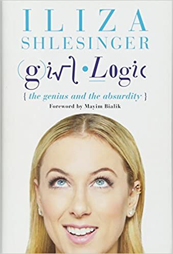 Girl Logic: The Genius and the Absurdity by Iliza Shlesinger (Hardcover)
