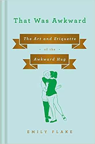 That Was Awkward: The Art and Etiquette of the Awkward Hug by Emily Flake (Hardcover)