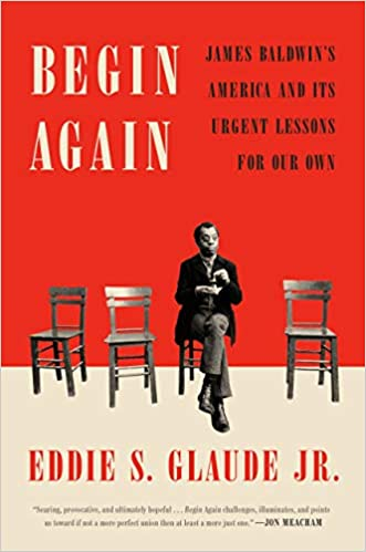Begin Again: James Baldwin's America and Its Urgent Lessons for Our Own (Hardcover)