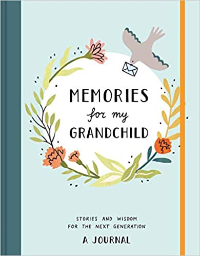 Memories for My Grandchild: Stories and Wisdom for the Next Generation: A Journal