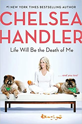 Life Will Be the Death of Me by Chelsea Handler (Hardcover)