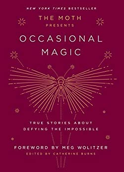 The Moth Presents Occasional Magic: True Stories About Defying the Impossible (Hardcover)