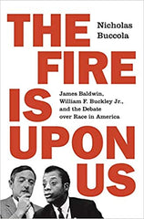 The Fire Is upon Us: James Baldwin, William F. Buckley Jr., and the Debate over Race in America (Paperback)
