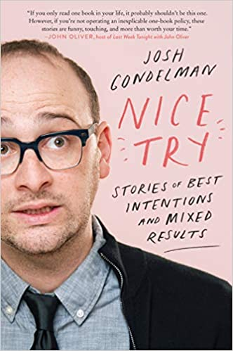 Nice Try: Stories of Best Intentions and Mixed Results by Josh Gondelman (Paperback)
