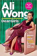 Dear Girls: Intimate Tales, Untold Secrets & Advice for Living Your Best Life by Ali Wong (Paperback)
