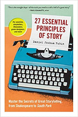 27 Essential Principles of Story: Master the Secrets of Great Storytelling, from Shakespeare to South Park (Paperback)