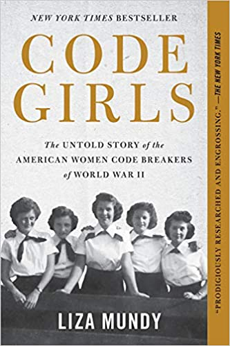 Code Girls: The Untold Story of the American Women Code Breakers of World War II  by Liza Mundy (Paperback)