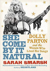 She Come By It Natural: Dolly Parton and the Women Who Lived Her Songs (Hardcover)